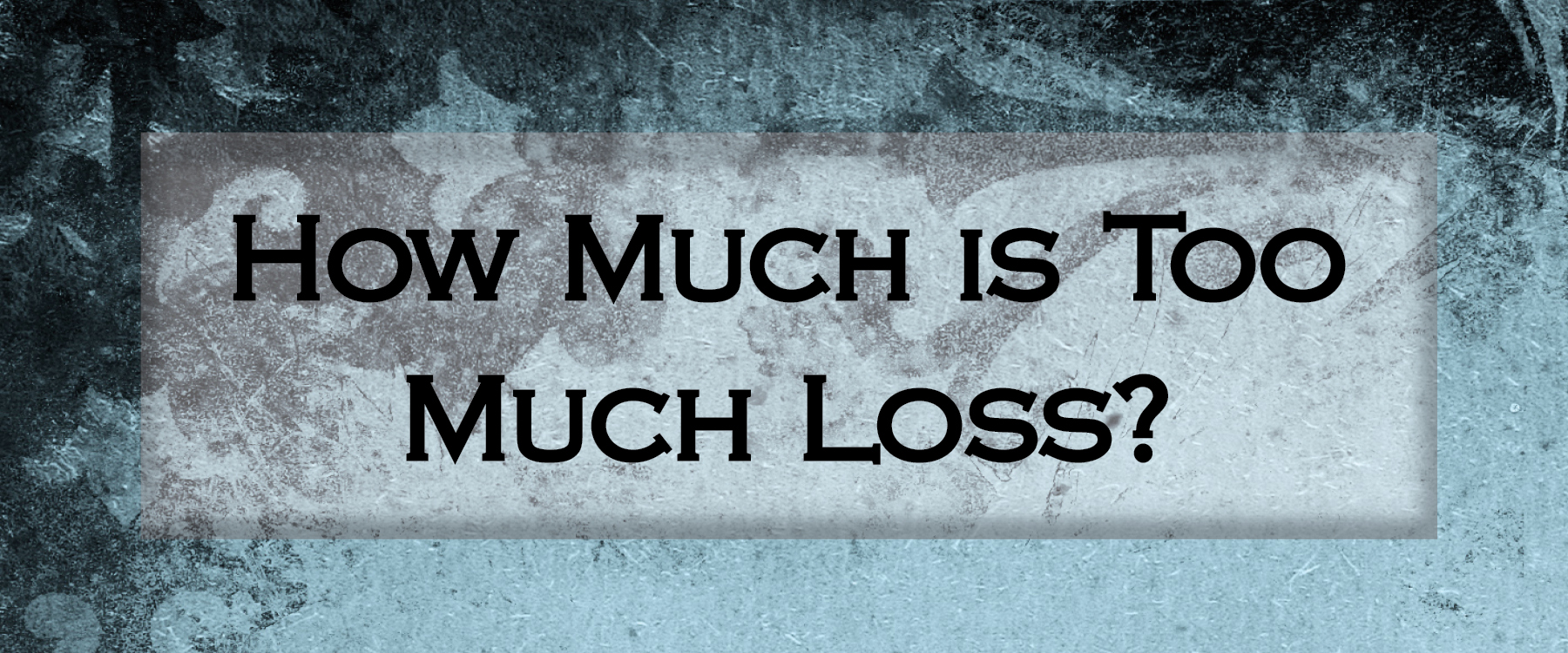 How Much is Too Much Loss? {Mom of Many}